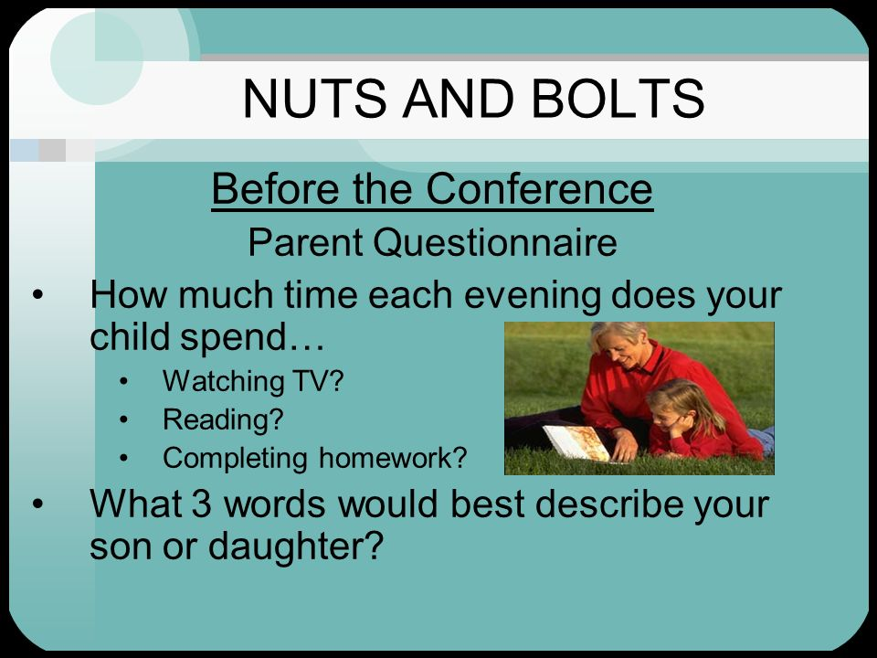 NUTS AND BOLTS Before the Conference Parent Questionnaire