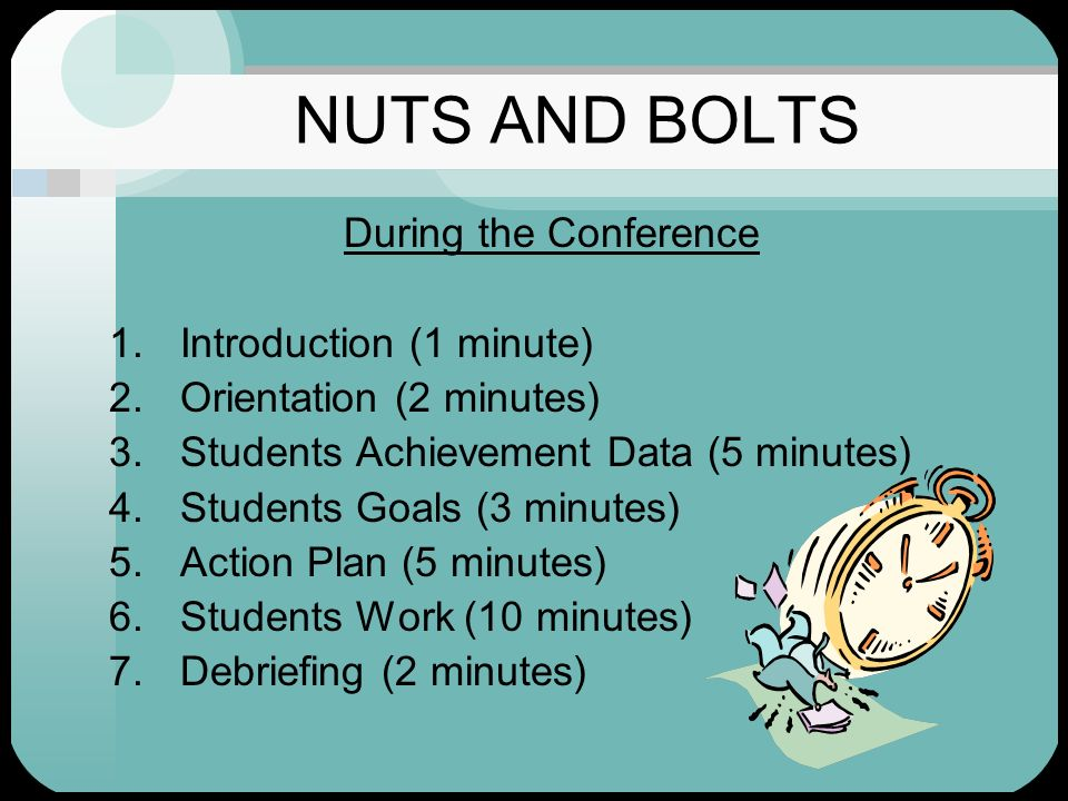 NUTS AND BOLTS During the Conference Introduction (1 minute)