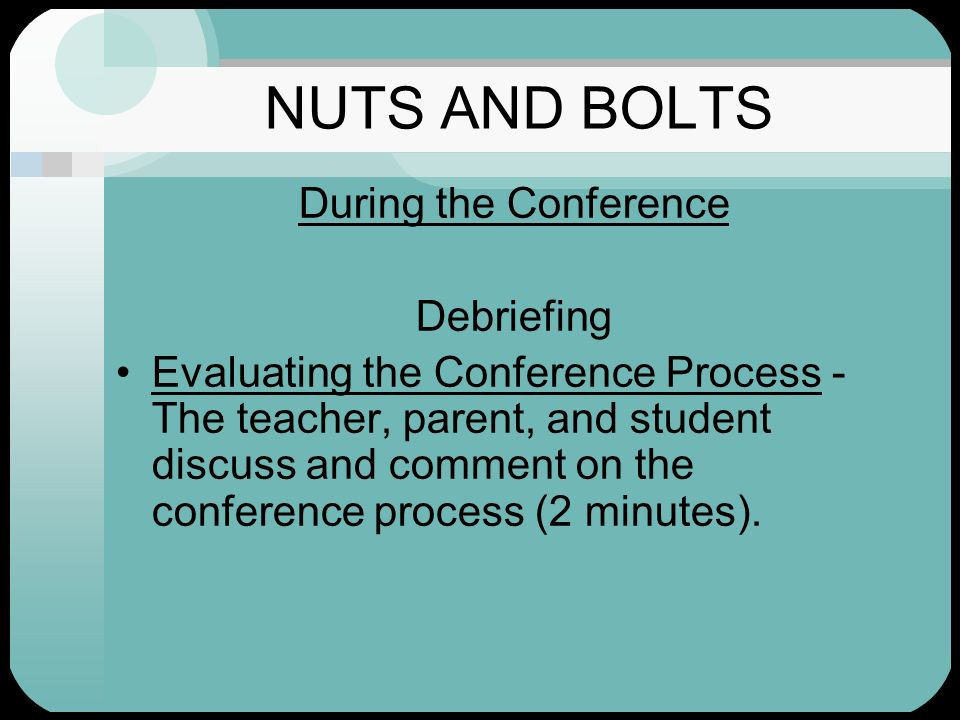 NUTS AND BOLTS During the Conference Debriefing