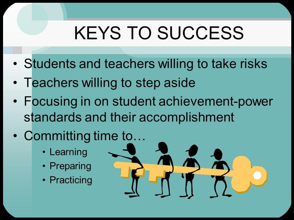 KEYS TO SUCCESS Students and teachers willing to take risks