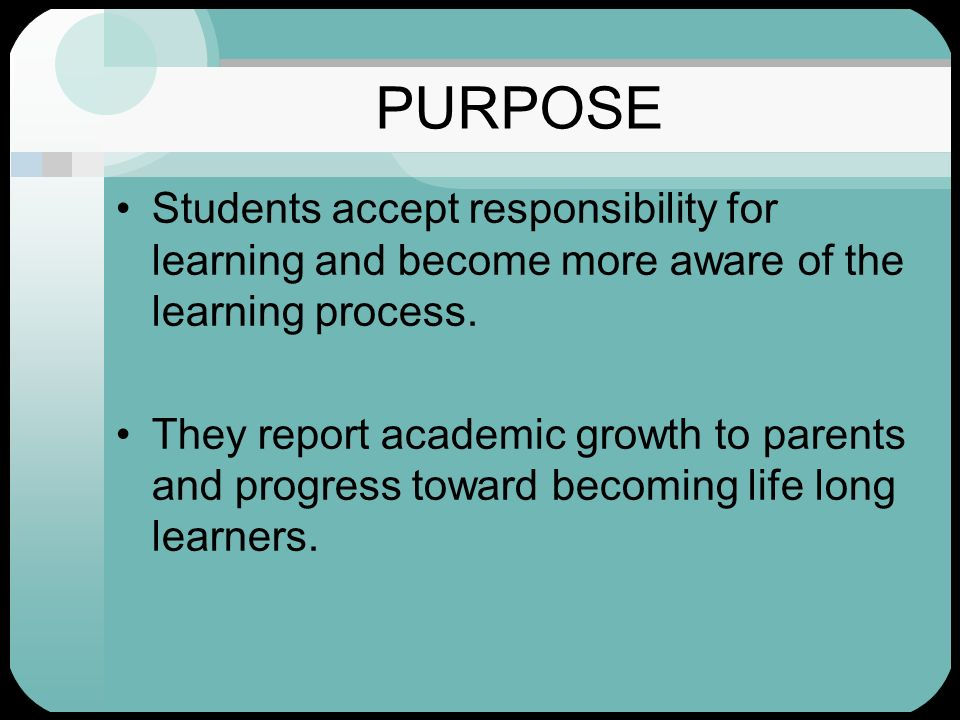 PURPOSE Students accept responsibility for learning and become more aware of the learning process.