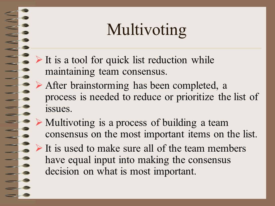 Multivoting It is a tool for quick list reduction while maintaining team consensus.