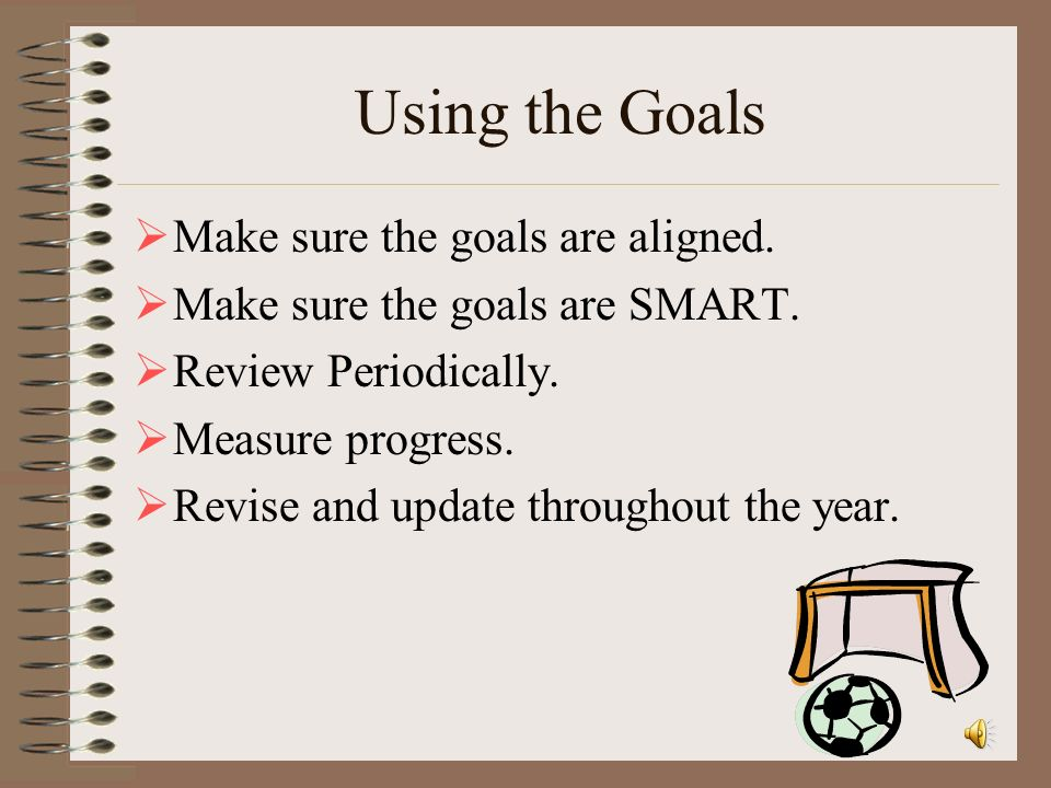 Using the Goals Make sure the goals are aligned.