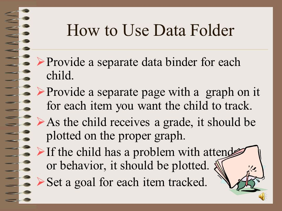 How to Use Data Folder Provide a separate data binder for each child.