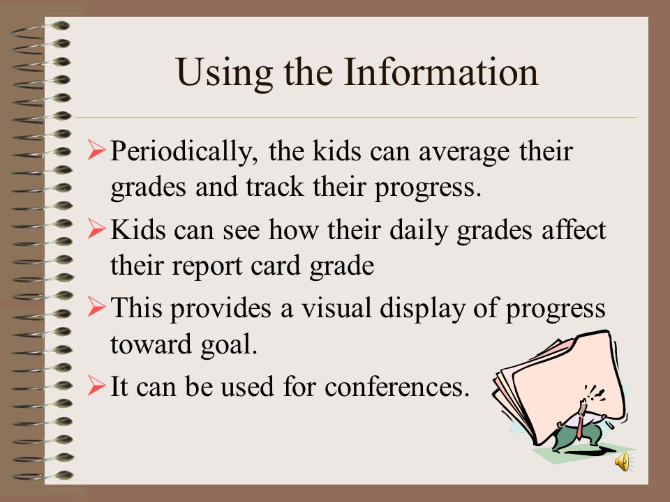 Using the Information Periodically, the kids can average their grades and track their progress.