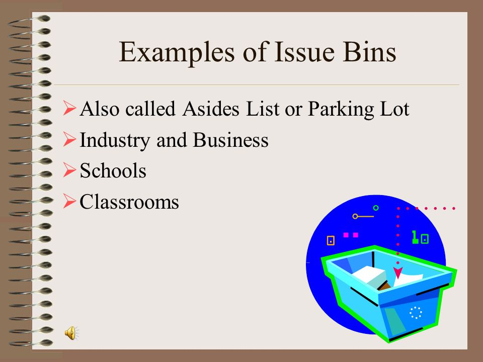 Examples of Issue Bins Also called Asides List or Parking Lot