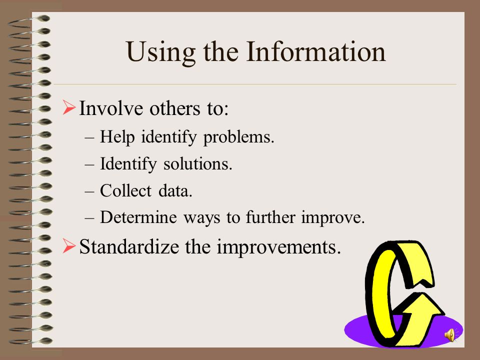 Using the Information Involve others to: Standardize the improvements.