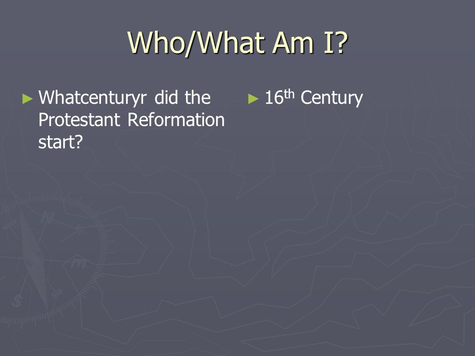 Who/What Am I Whatcenturyr did the Protestant Reformation start