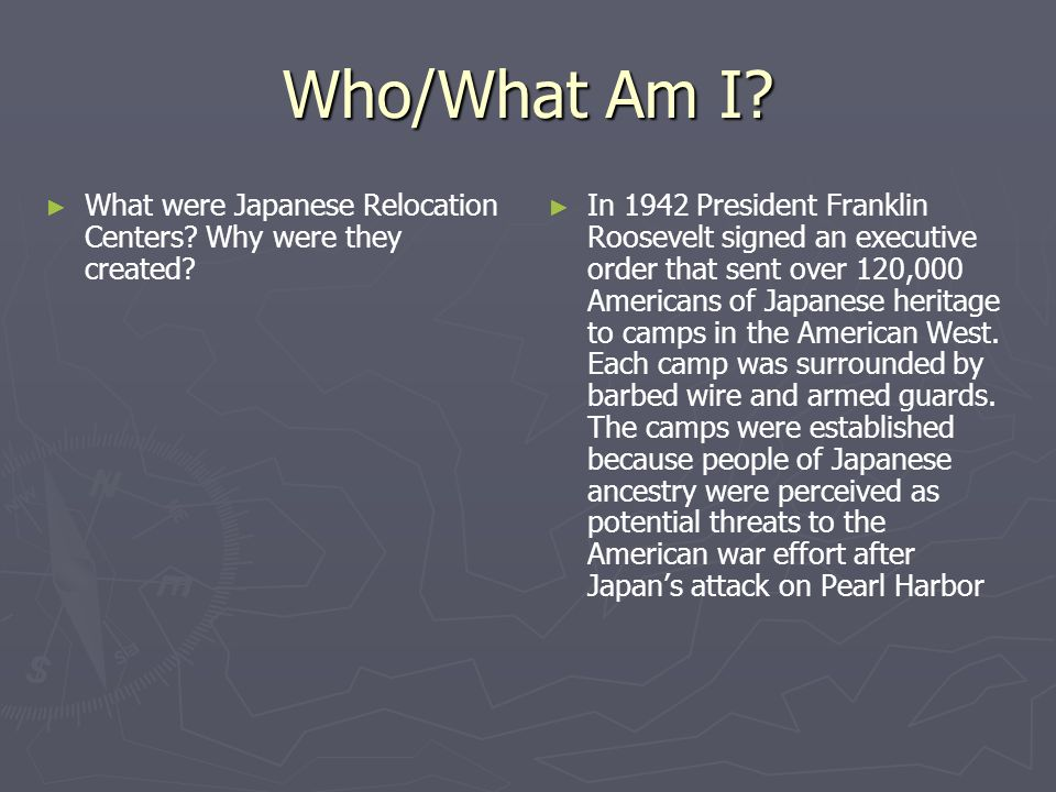 Who/What Am I What were Japanese Relocation Centers Why were they created