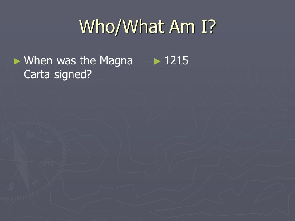 Who/What Am I When was the Magna Carta signed 1215