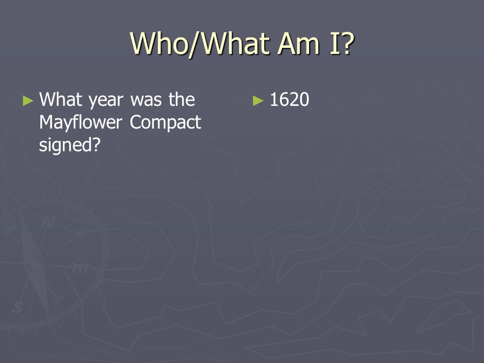 Who/What Am I What year was the Mayflower Compact signed 1620