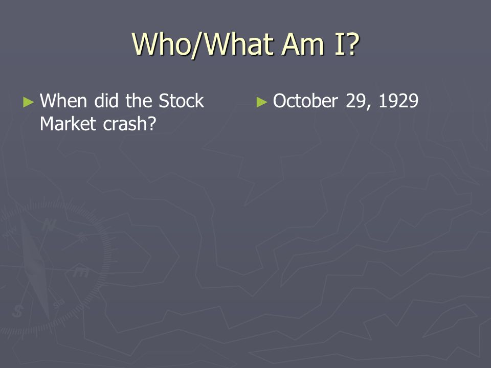 Who/What Am I When did the Stock Market crash October 29, 1929