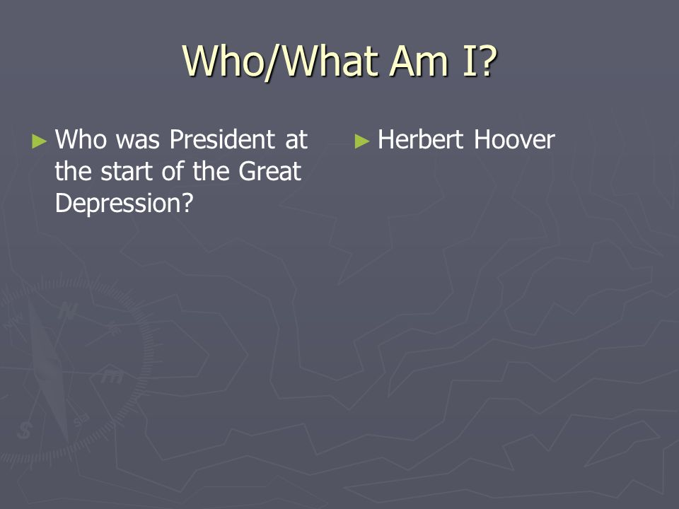 Who/What Am I Who was President at the start of the Great Depression