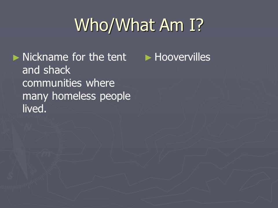 Who/What Am I. Nickname for the tent and shack communities where many homeless people lived.