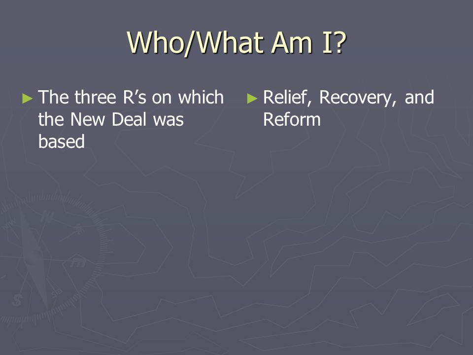 Who/What Am I The three R's on which the New Deal was based