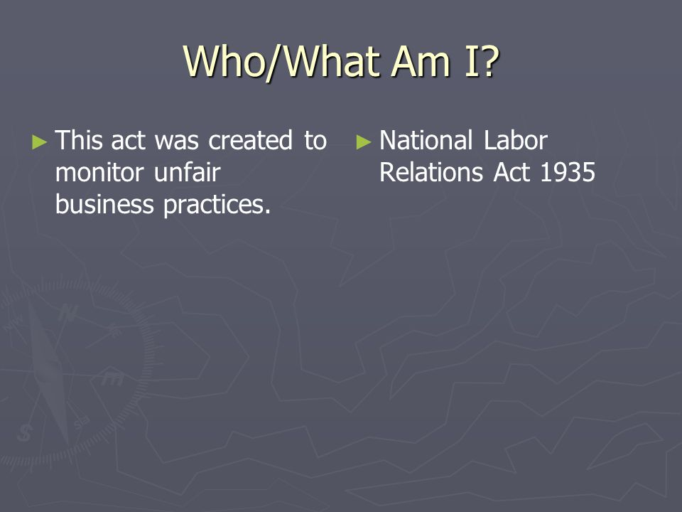 Who/What Am I. This act was created to monitor unfair business practices.