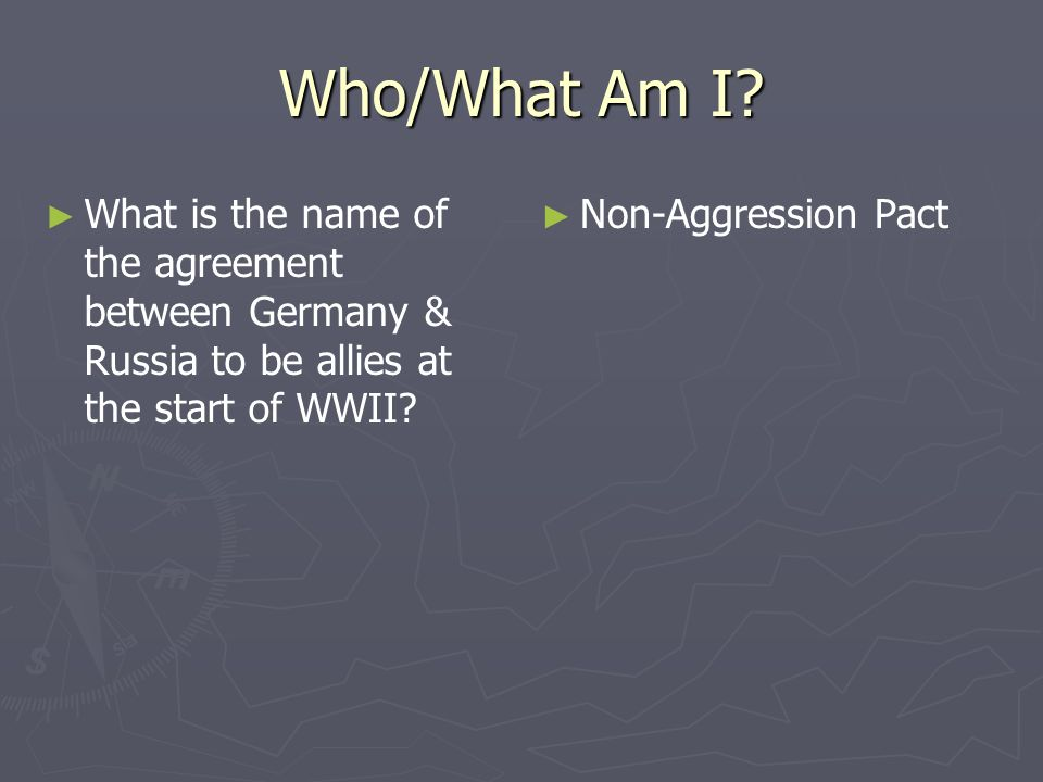 Who/What Am I What is the name of the agreement between Germany & Russia to be allies at the start of WWII