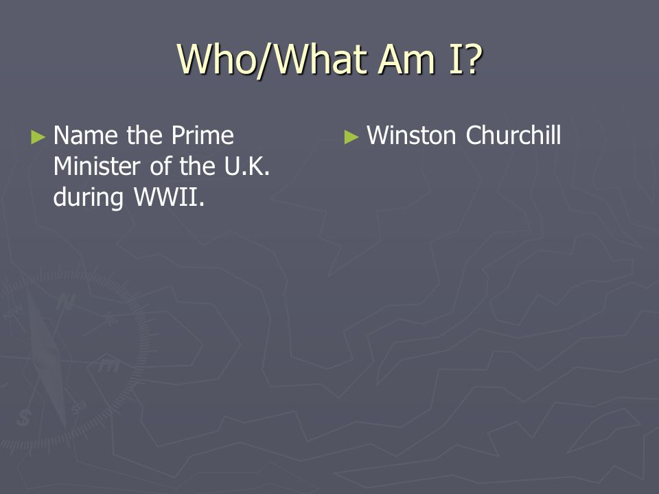 Who/What Am I Name the Prime Minister of the U.K. during WWII.