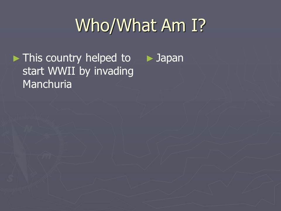 Who/What Am I This country helped to start WWII by invading Manchuria
