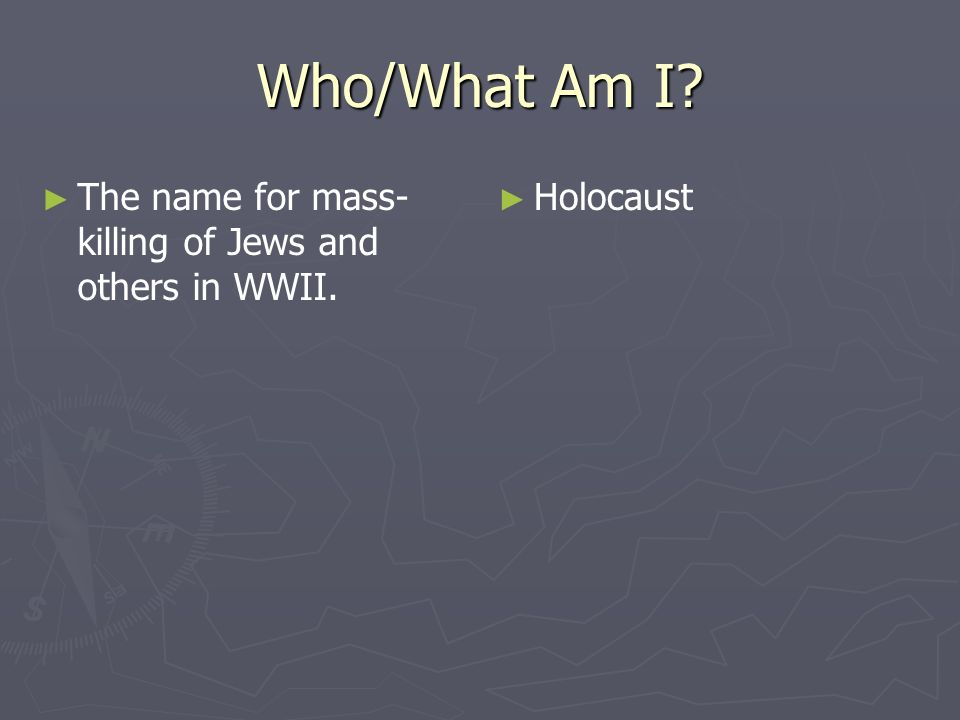 Who/What Am I The name for mass-killing of Jews and others in WWII.