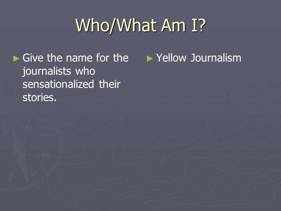 Who/What Am I. Give the name for the journalists who sensationalized their stories.