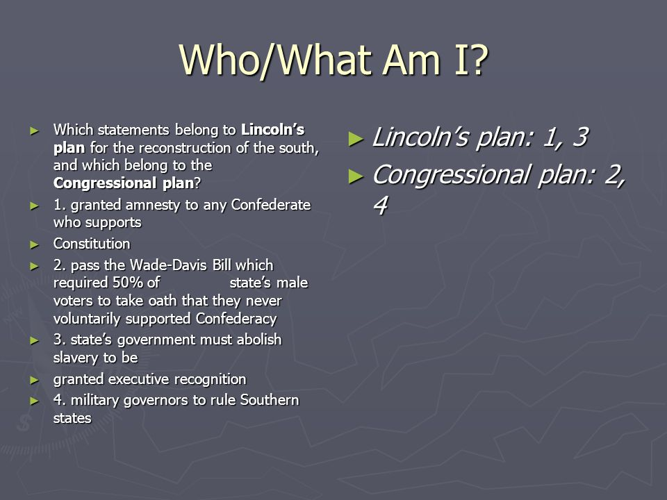 Who/What Am I Lincoln's plan: 1, 3 Congressional plan: 2, 4