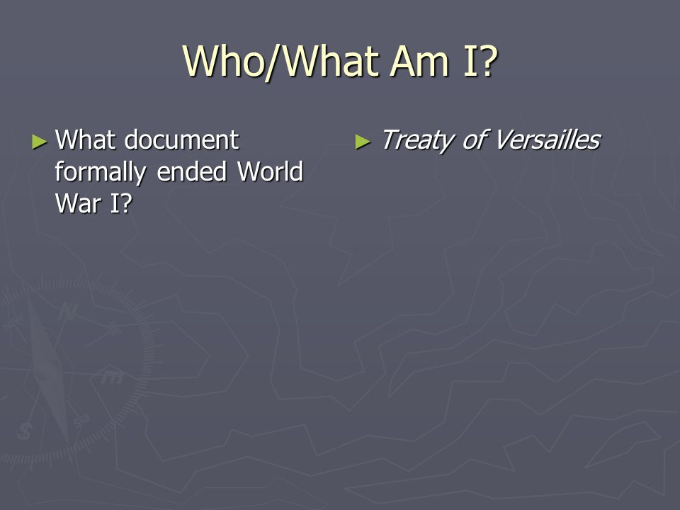 Who/What Am I What document formally ended World War I