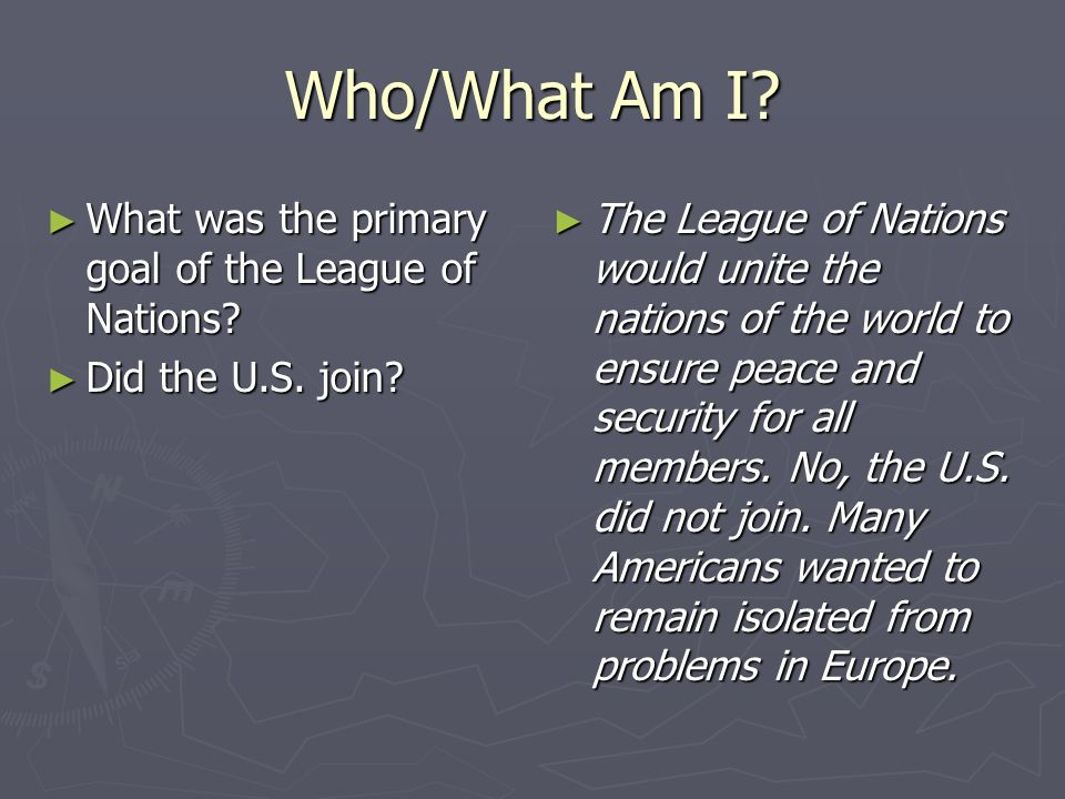 Who/What Am I What was the primary goal of the League of Nations