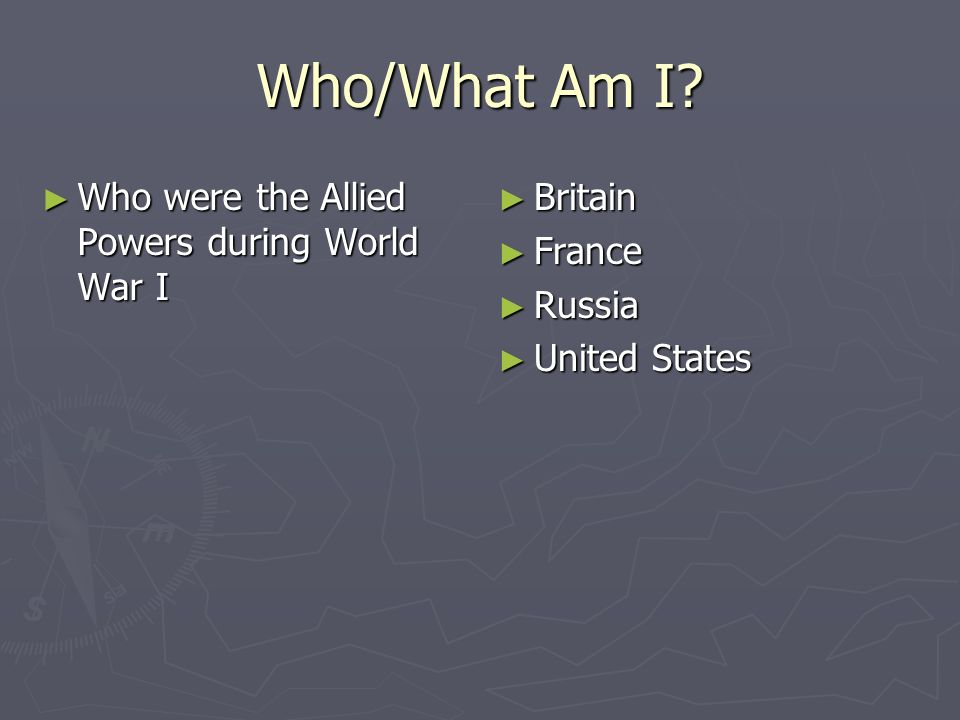 Who/What Am I Who were the Allied Powers during World War I Britain