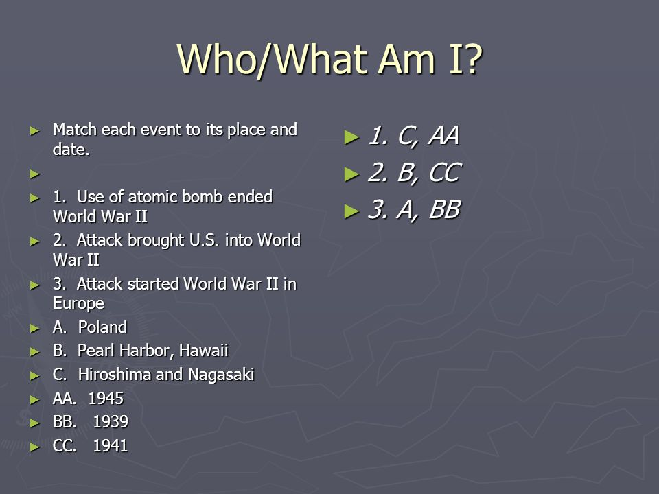 Who/What Am I 1. C, AA 2. B, CC 3. A, BB