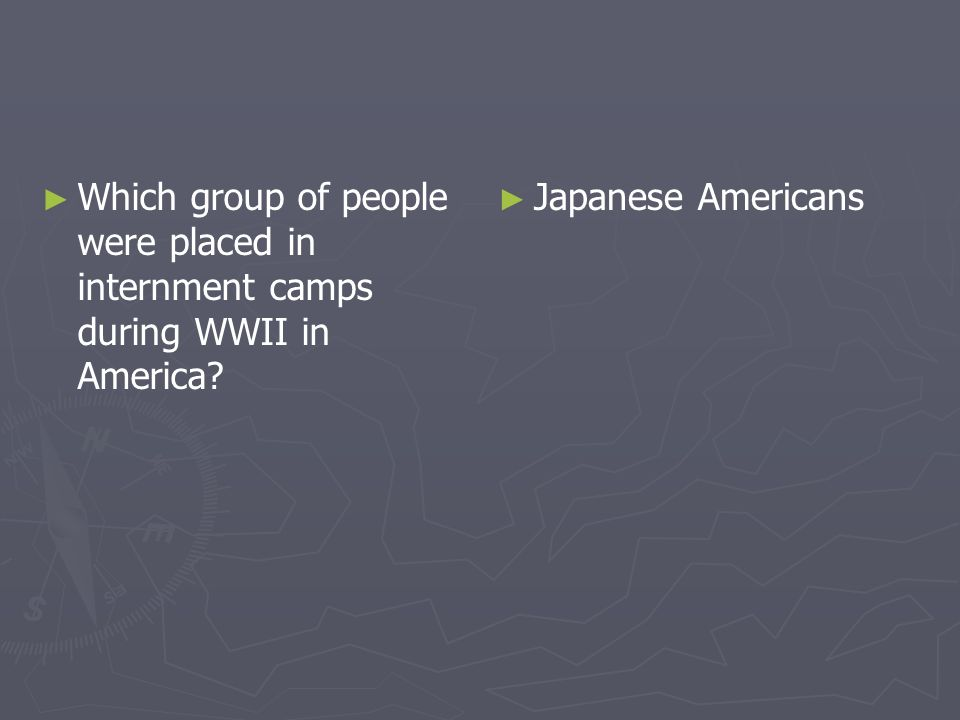 Which group of people were placed in internment camps during WWII in America