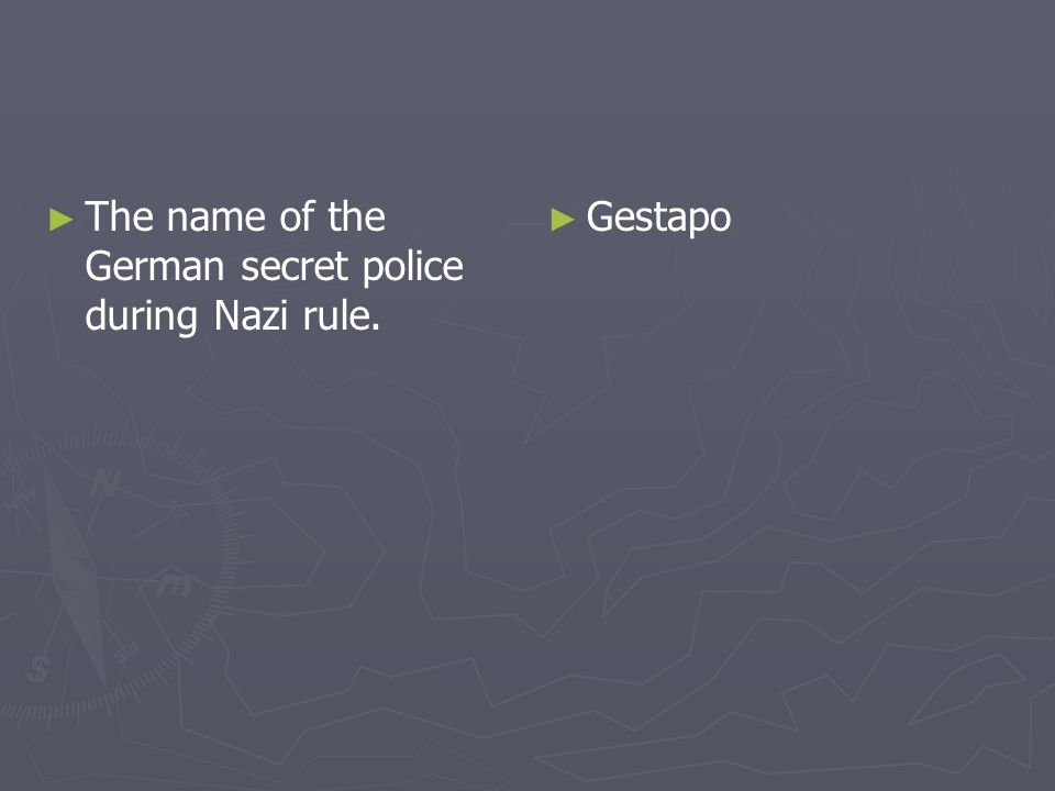 The name of the German secret police during Nazi rule.
