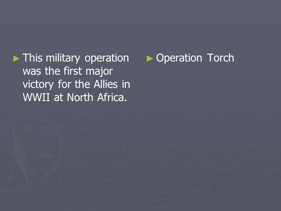 This military operation was the first major victory for the Allies in WWII at North Africa.