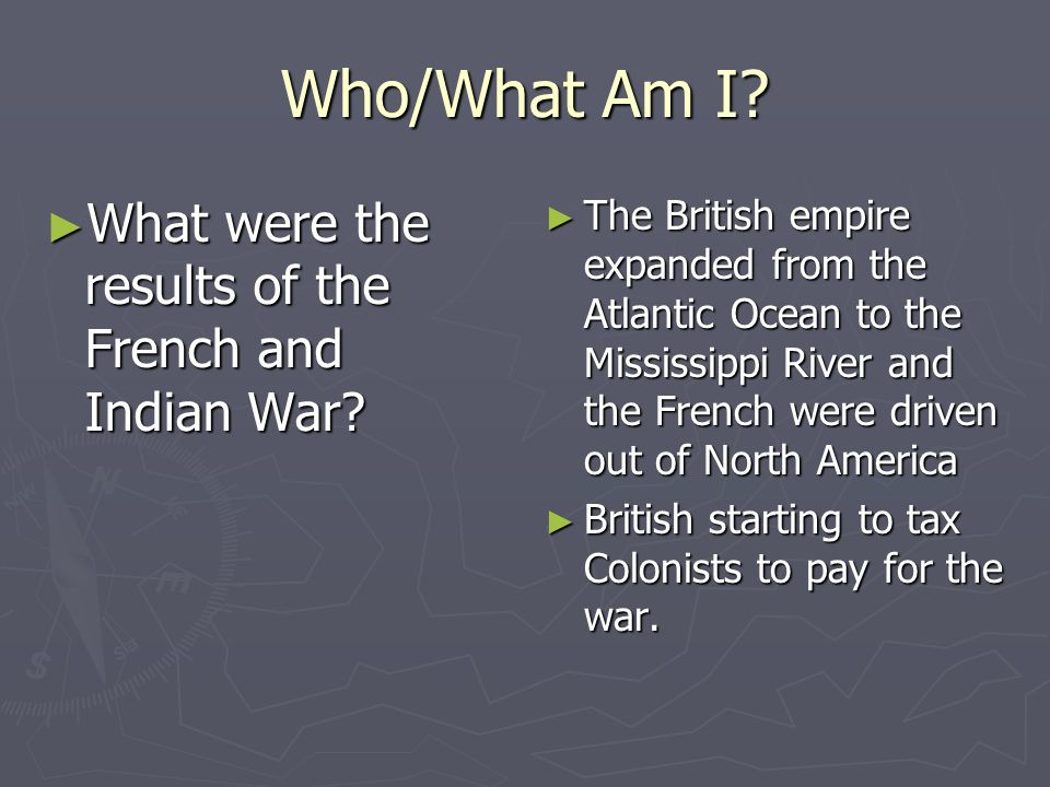 Who/What Am I What were the results of the French and Indian War