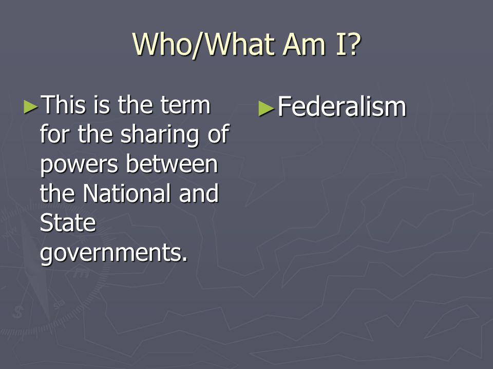 Who/What Am I Federalism