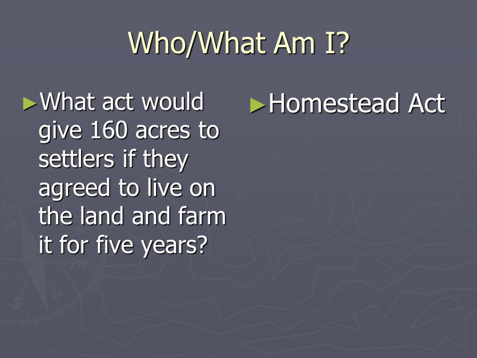 Who/What Am I Homestead Act