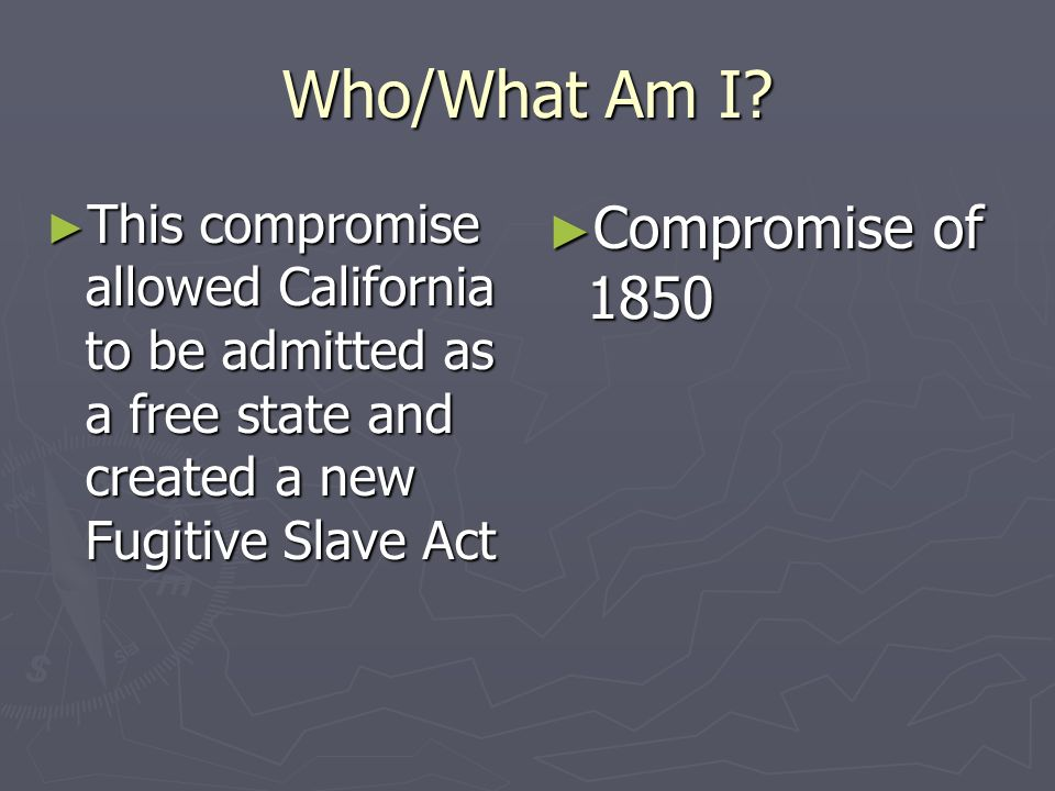 Who/What Am I Compromise of 1850