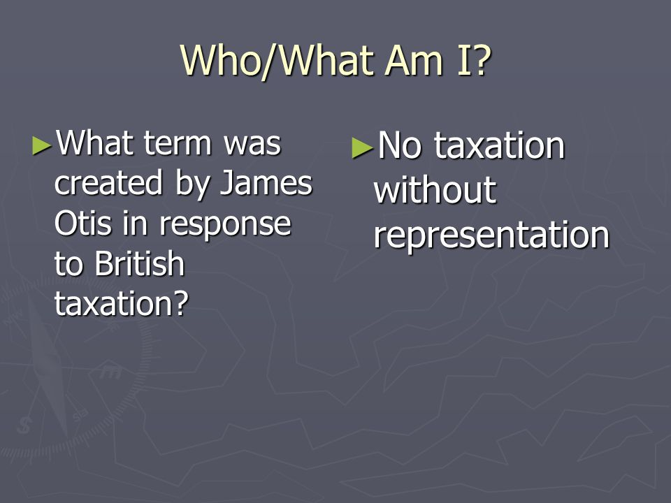 Who/What Am I No taxation without representation
