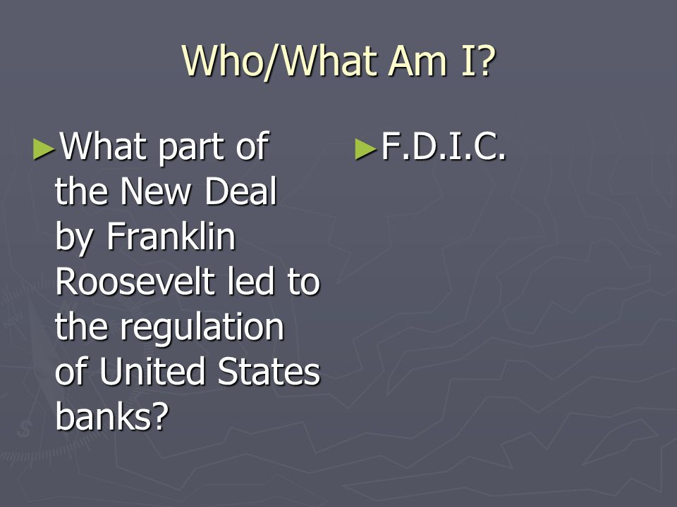 Who/What Am I What part of the New Deal by Franklin Roosevelt led to the regulation of United States banks