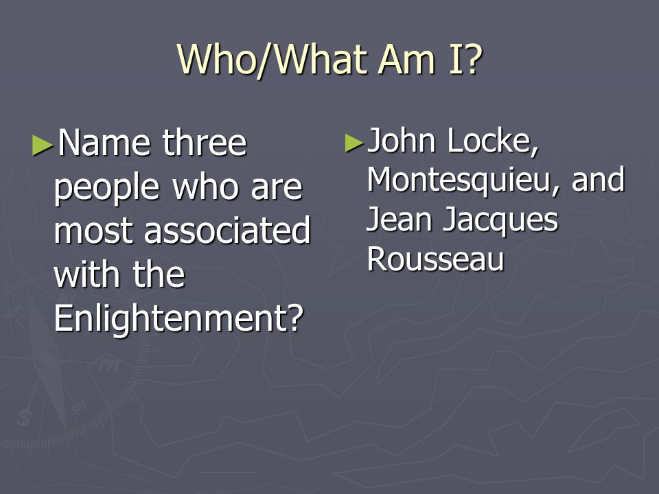 Who/What Am I. Name three people who are most associated with the Enlightenment.