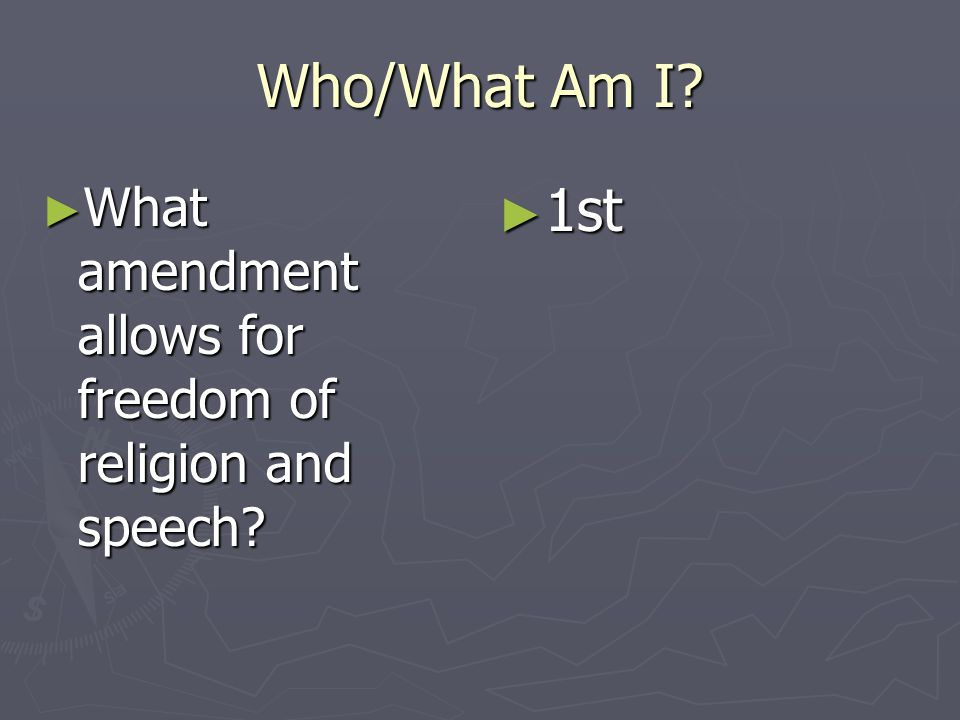Who/What Am I What amendment allows for freedom of religion and speech 1st