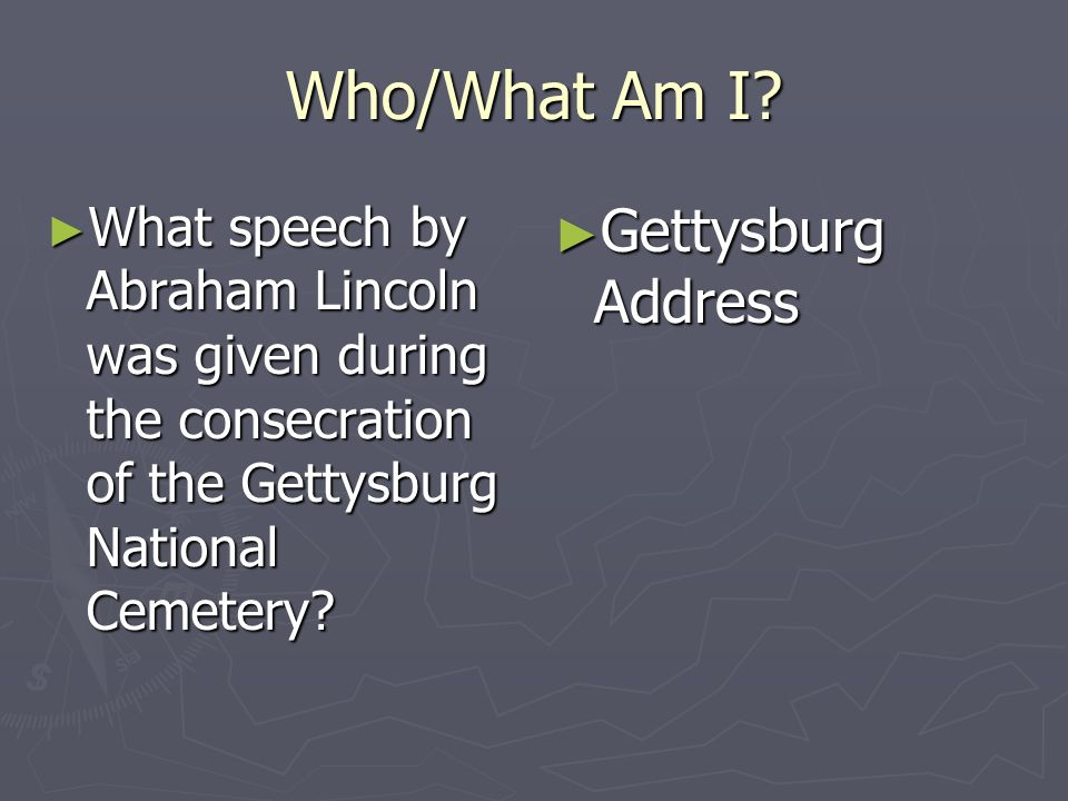 Who/What Am I Gettysburg Address