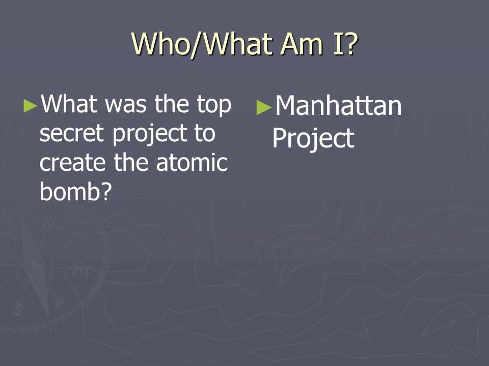 Who/What Am I Manhattan Project