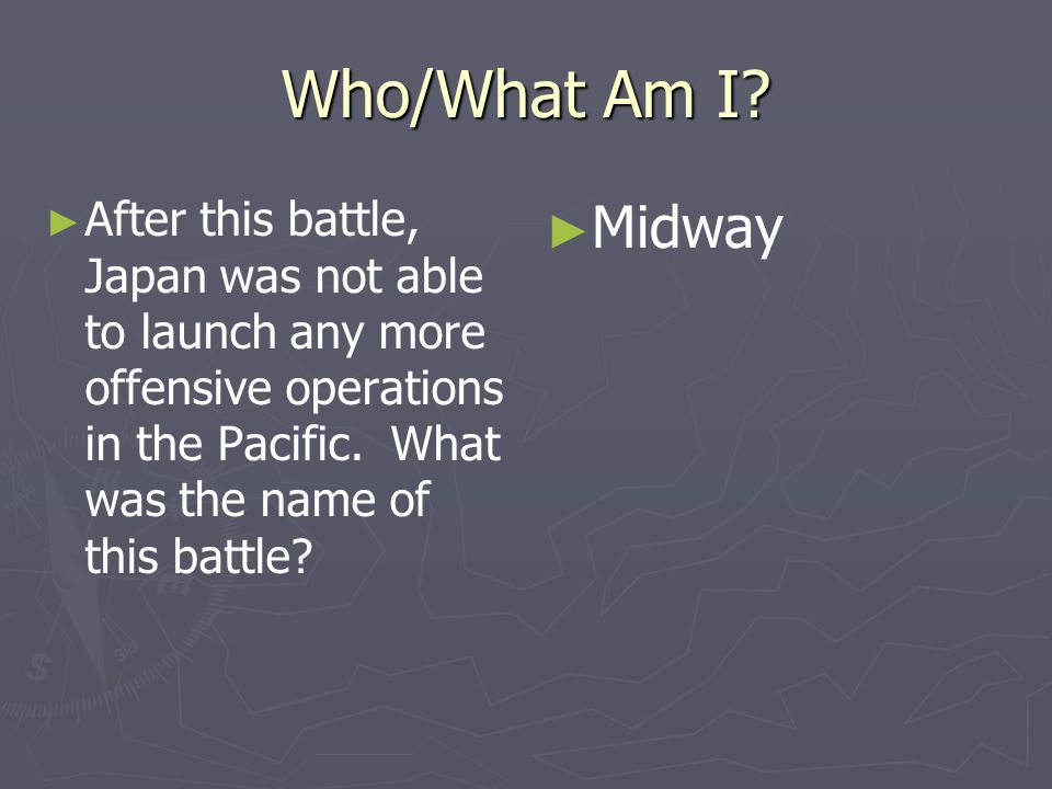 Who/What Am I After this battle, Japan was not able to launch any more offensive operations in the Pacific. What was the name of this battle