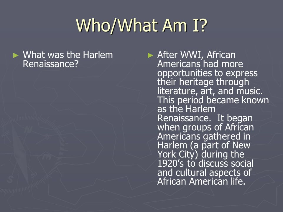 Who/What Am I What was the Harlem Renaissance