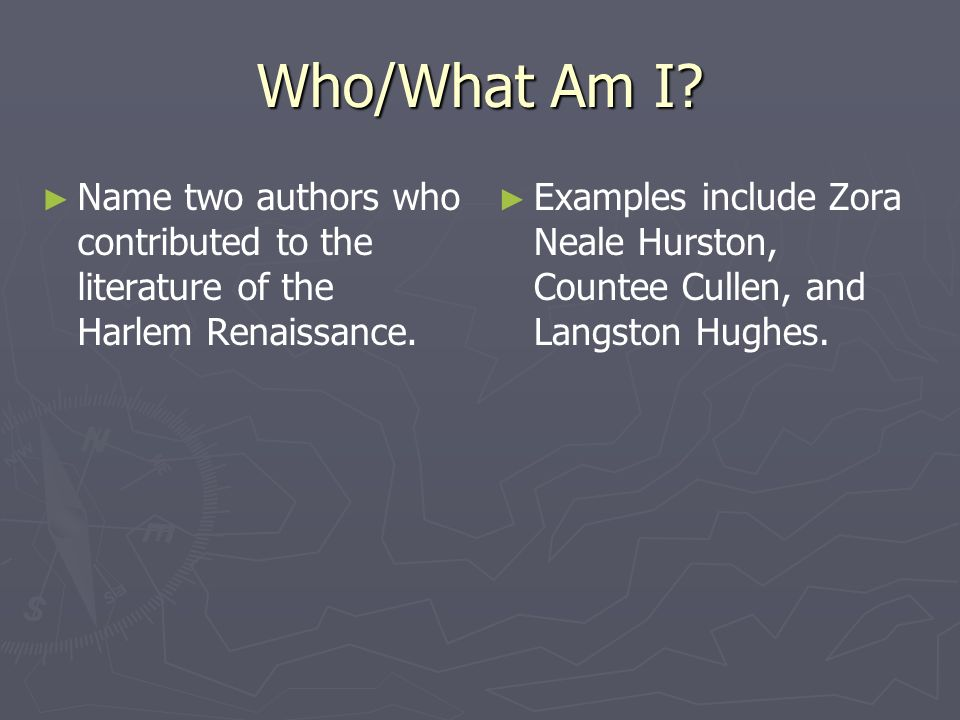 Who/What Am I Name two authors who contributed to the literature of the Harlem Renaissance.