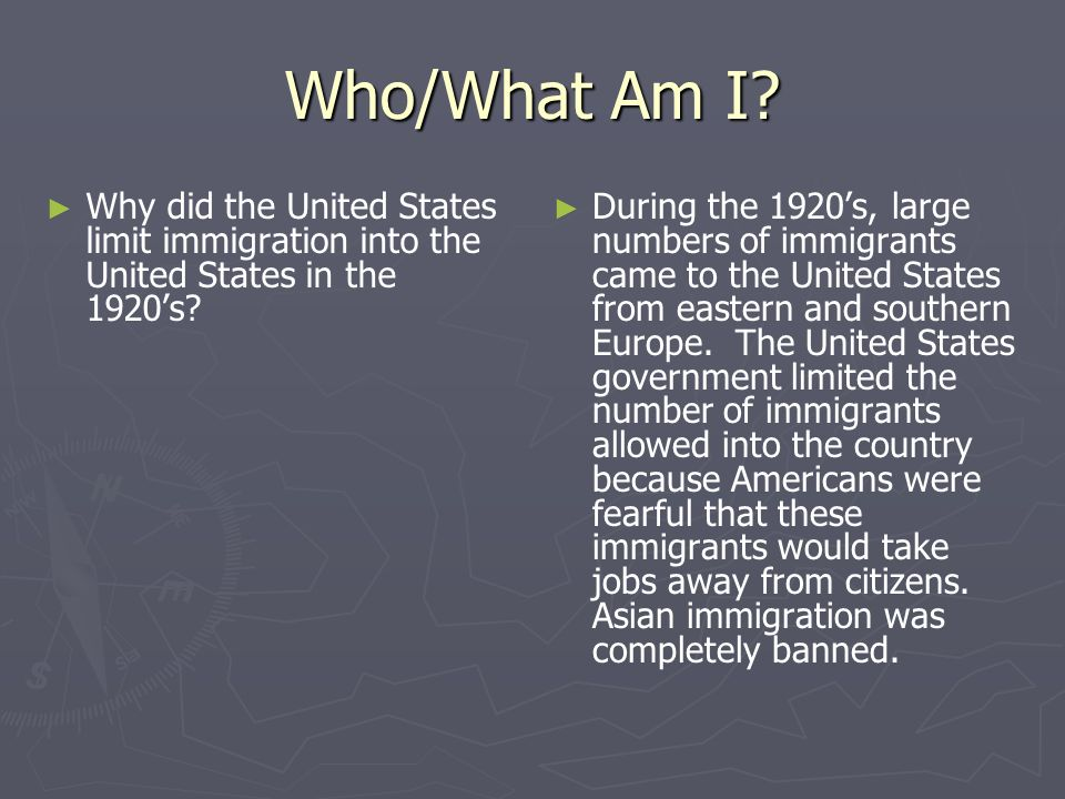 Who/What Am I Why did the United States limit immigration into the United States in the 1920's