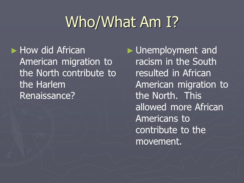 Who/What Am I How did African American migration to the North contribute to the Harlem Renaissance