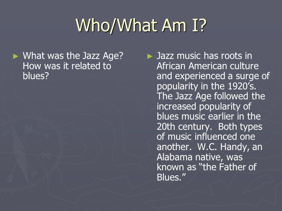 Who/What Am I What was the Jazz Age How was it related to blues