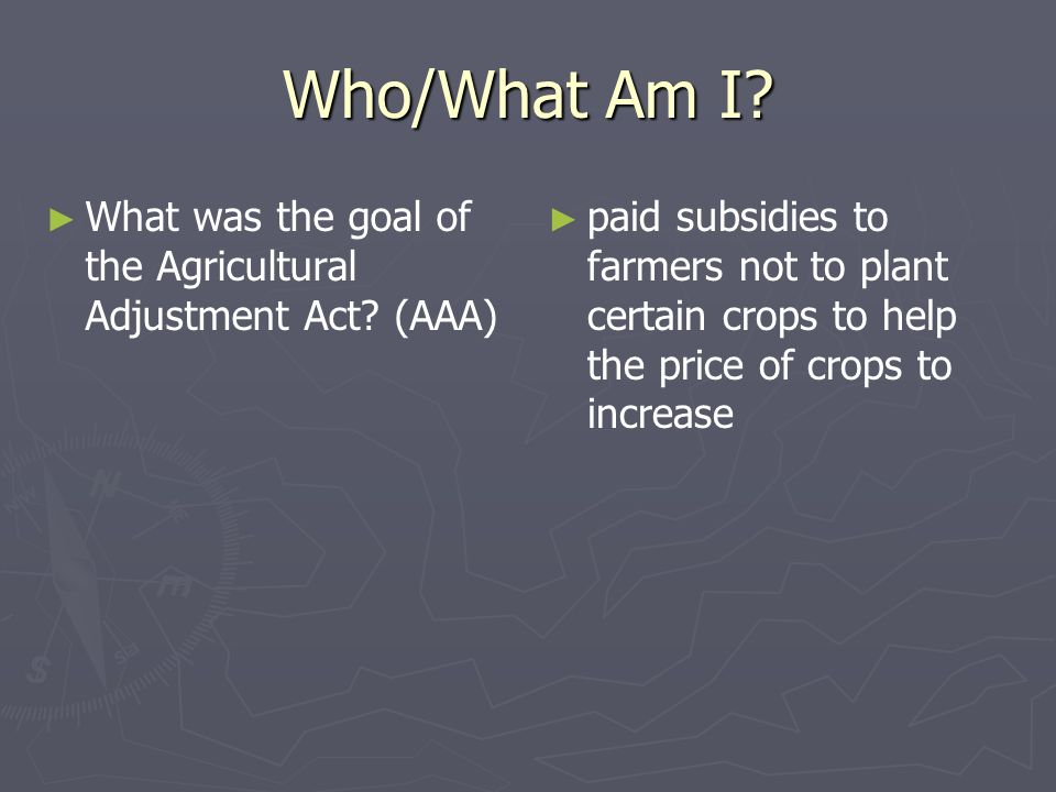 Who/What Am I What was the goal of the Agricultural Adjustment Act (AAA)